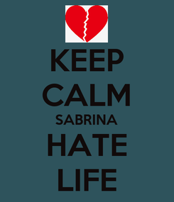 Poster: KEEP CALM SABRINA HATE LIFE