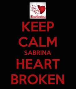 Poster: KEEP CALM SABRINA HEART BROKEN