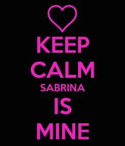 Poster: KEEP CALM SABRINA IS MINE