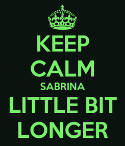 Poster: KEEP CALM SABRINA LITTLE BIT LONGER