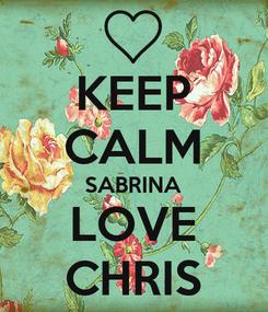 Poster: KEEP CALM SABRINA LOVE CHRIS