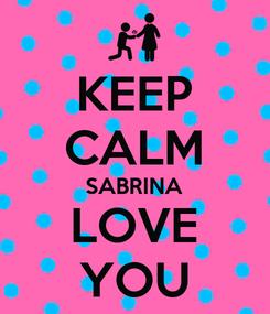 Poster: KEEP CALM SABRINA LOVE YOU