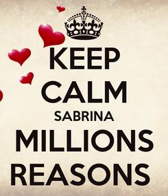 Poster: KEEP CALM SABRINA MILLIONS REASONS