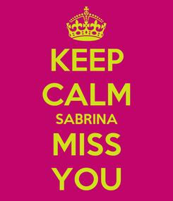 Poster: KEEP CALM SABRINA MISS YOU