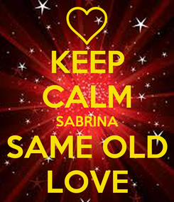 Poster: KEEP CALM SABRINA SAME OLD LOVE