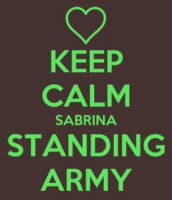 Poster: KEEP CALM SABRINA STANDING ARMY