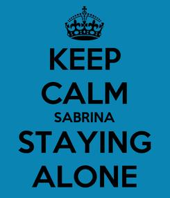 Poster: KEEP CALM SABRINA STAYING ALONE