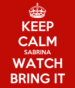 Poster: KEEP CALM SABRINA WATCH BRING IT