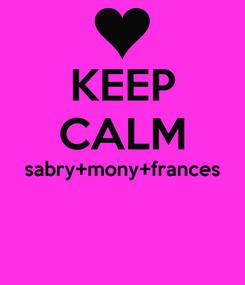 Poster: KEEP CALM sabry+mony+frances