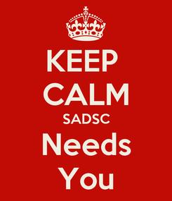 Poster: KEEP  CALM SADSC Needs You