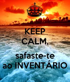 Poster: KEEP CALM,  safaste-te ao INVENTÁRIO