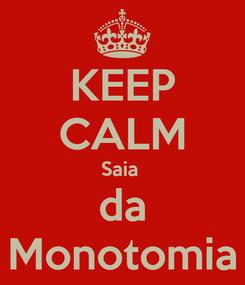 Poster: KEEP CALM Saia  da Monotomia