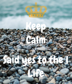 Poster: Keep Calm  Said yes to the l Life