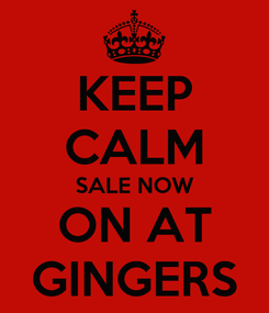 Poster: KEEP CALM SALE NOW ON AT GINGERS