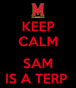 Poster: KEEP CALM  SAM IS A TERP