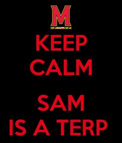 Poster: KEEP CALM  SAM IS A TERP