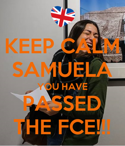 Poster: KEEP CALM SAMUELA YOU HAVE PASSED THE FCE!!!