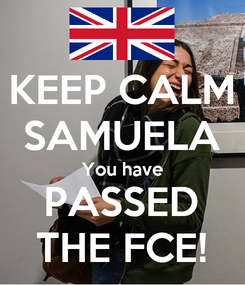 Poster: KEEP CALM SAMUELA  You have  PASSED THE FCE!