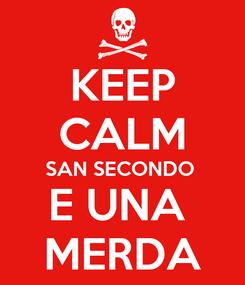 Poster: KEEP CALM SAN SECONDO  E UNA  MERDA