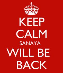 Poster: KEEP CALM SANAYA   WILL BE   BACK
