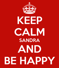 Poster: KEEP CALM SANDRA AND BE HAPPY