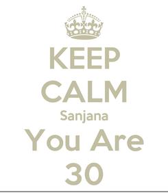 Poster: KEEP CALM Sanjana You Are 30