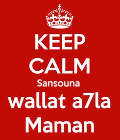 Poster: KEEP CALM Sansouna  wallat a7la Maman