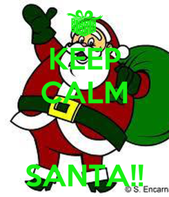 Poster: KEEP CALM   SANTA!!