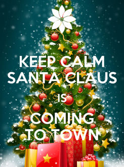 Poster: KEEP CALM SANTA CLAUS IS COMING TO TOWN