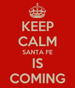 Poster: KEEP CALM SANTA FE IS COMING