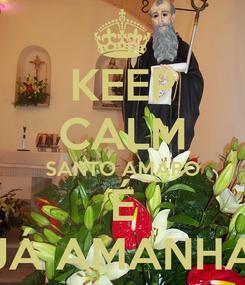 Poster: KEEP CALM SANTO AMARO É JÁ AMANHA
