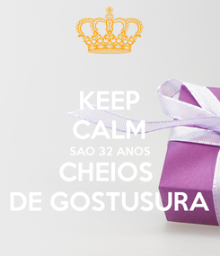 Poster: KEEP CALM SAO 32 ANOS CHEIOS  DE GOSTUSURA