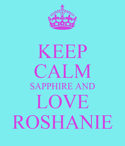 Poster: KEEP CALM SAPPHIRE AND LOVE ROSHANIE