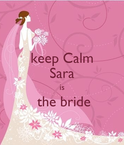 Poster: keep Calm Sara is  the bride
