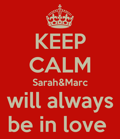 Poster: KEEP CALM Sarah&Marc will always be in love