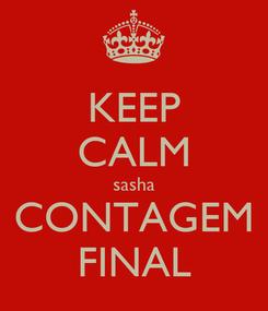 Poster: KEEP CALM sasha CONTAGEM FINAL