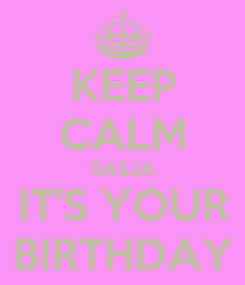 Poster: KEEP CALM SASJA IT'S YOUR BIRTHDAY