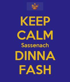 Poster: KEEP CALM Sassenach DINNA FASH