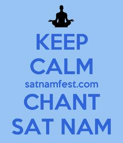 Poster: KEEP CALM satnamfest.com CHANT SAT NAM