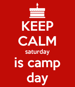 Poster: KEEP CALM saturday is camp day