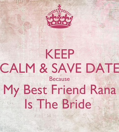 Poster: KEEP CALM & SAVE DATE Because My Best Friend Rana Is The Bride