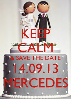 Poster: KEEP CALM & SAVE THE DATE 14.09.13 MERCEDES