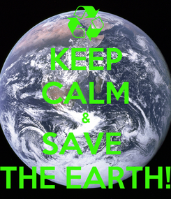 Poster: KEEP CALM & SAVE  THE EARTH!