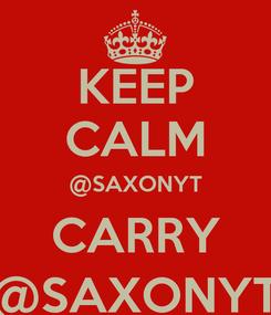 Poster: KEEP CALM @SAXONYT CARRY @SAXONYT