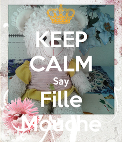 Poster: KEEP CALM Say Fille Mouche