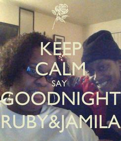 Poster: KEEP CALM SAY  GOODNIGHT RUBY&JAMILA