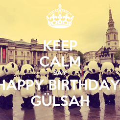 Poster: KEEP CALM SAY HAPPY BIRTHDAY  GÜLSAH