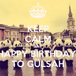 Poster: KEEP CALM SAY HAPPY BIRTHDAY  TO GÜLSAH