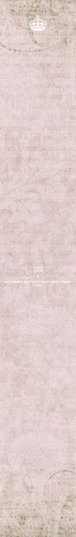 Poster: KEEP CALM & SAY HAPPY BIRTHDAY TO MY BEST FRIEND OSHO