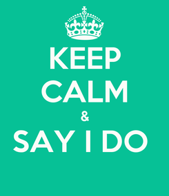Poster: KEEP CALM & SAY I DO